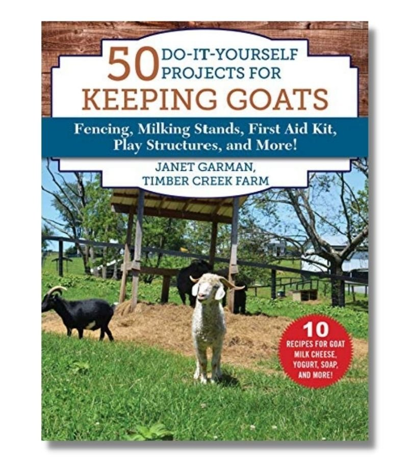 Image of 50 Do-It-Yourself Projects for Keeping Goats | Fencing, milking stands, first aid kit, paly structures and more! | Janet Garman Timber Creek Farm