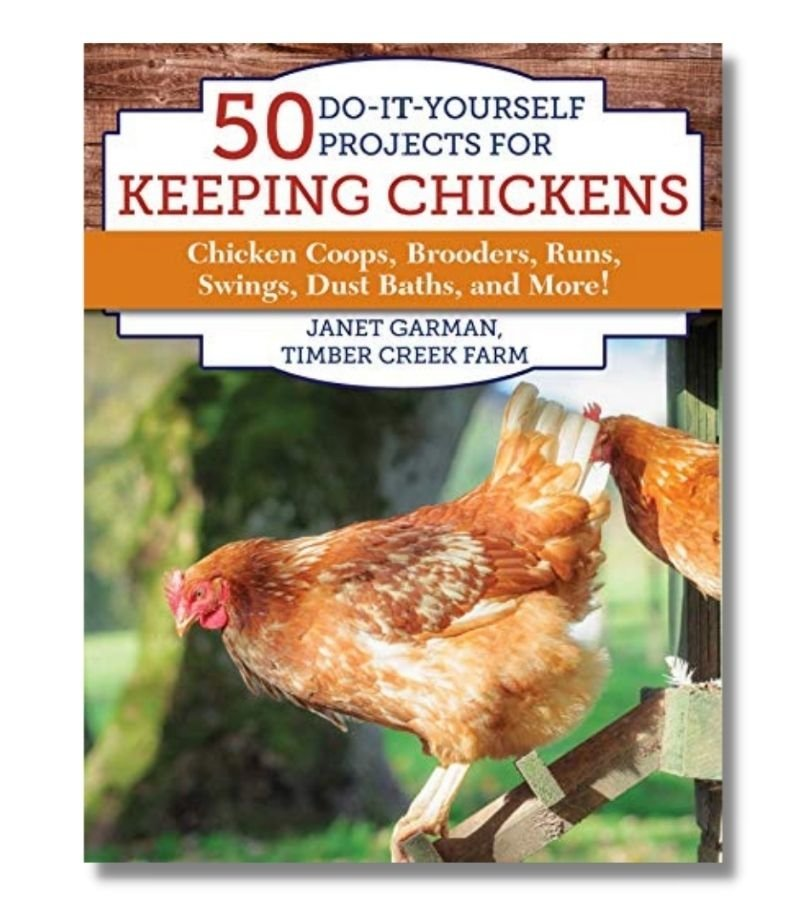 Image of 50 Do-It-Yourself Projects for Keeping Chickens | Chicken coops, brooders, runs, swings, dust baths, and more! | Janet Garman Timber Creek Farm