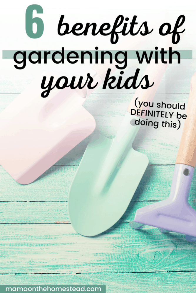 6 Benefits of Gardening with Your Kids Pin