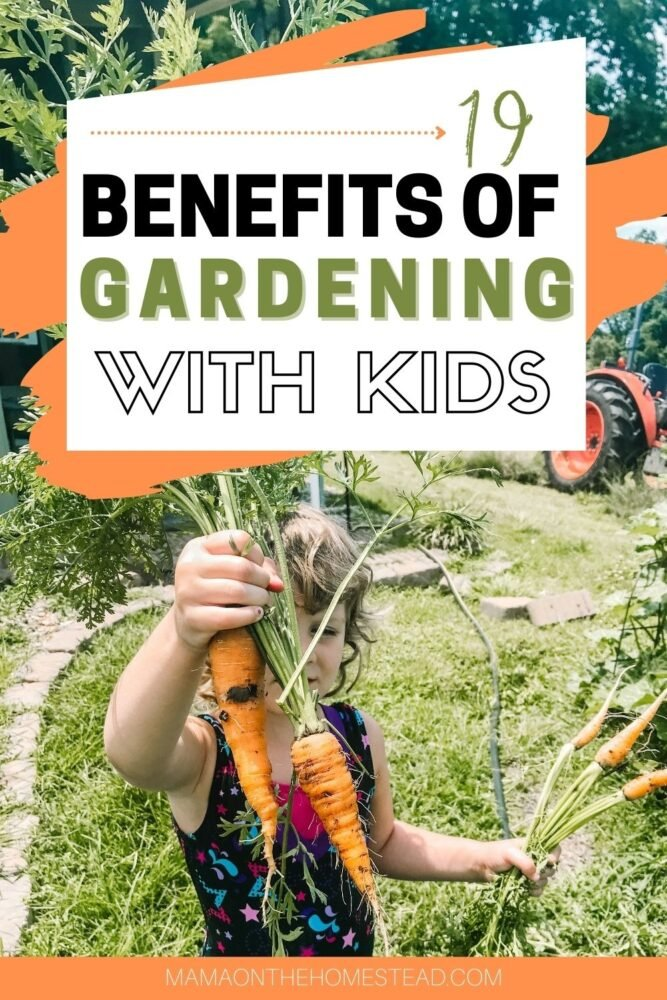 Pin Image: Little girl holding homegrown carrots. Words- 19 Benefits of Gardening with Kids
