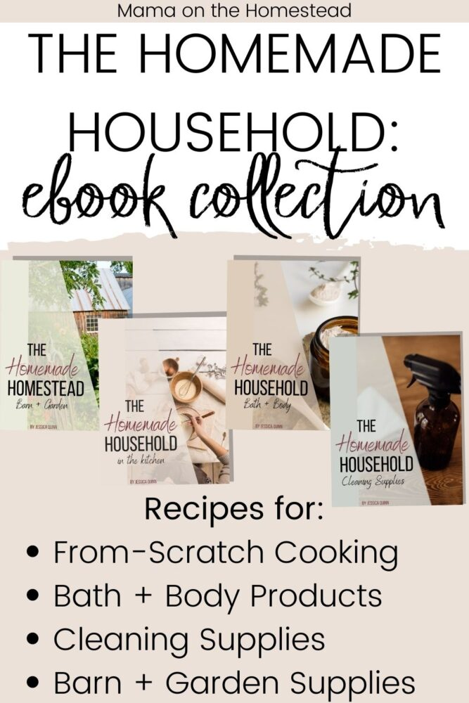 The Homemade Household: Ebook Collection Recipes for: From-Scratch Cooking, Bath + Body Products, Cleaning Supplies, Barn + Garden Supplies | Mama on the Homestead